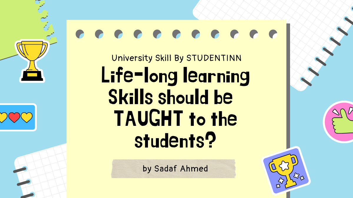 Life Long Learning SKILLS SHOULD BE TAUGHT to the Students